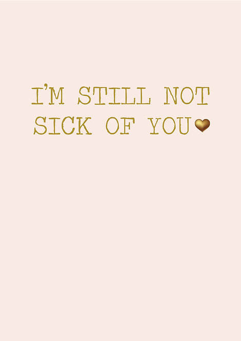 I'm Still Not Sick Of You Anniversary Greeting Card