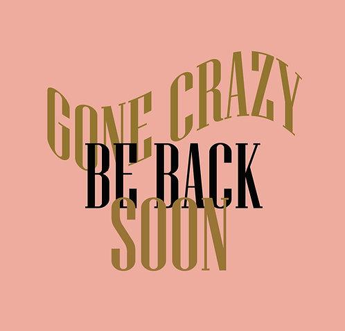 Gone Crazy, Be Back Soon 30x30cm Art Print