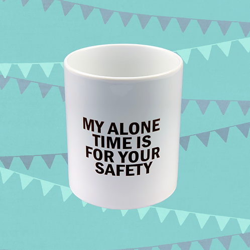 My Alone Time Is For Your Safety Gift Mug