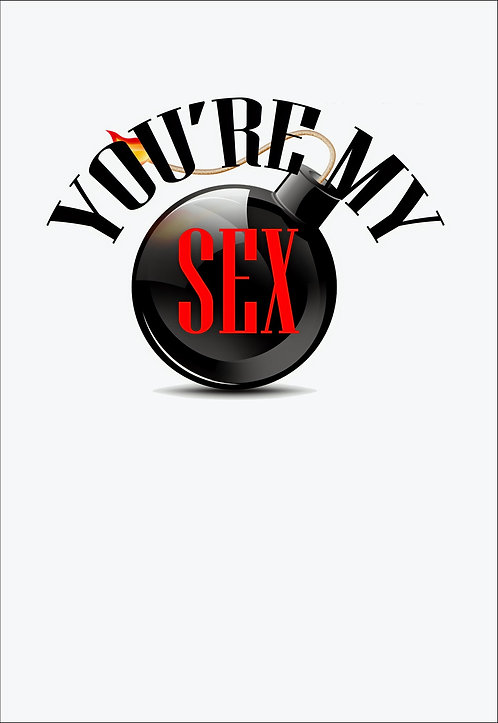 You're My Sex Bomb Greeting Card