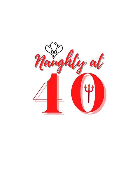 Naughty At 40 Greeting Card