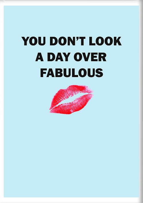 You Don't Look A Day Over Fabulous Fridge Magnet