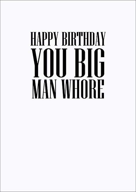 Happy Birthday You Big Man Whore Greeting Card