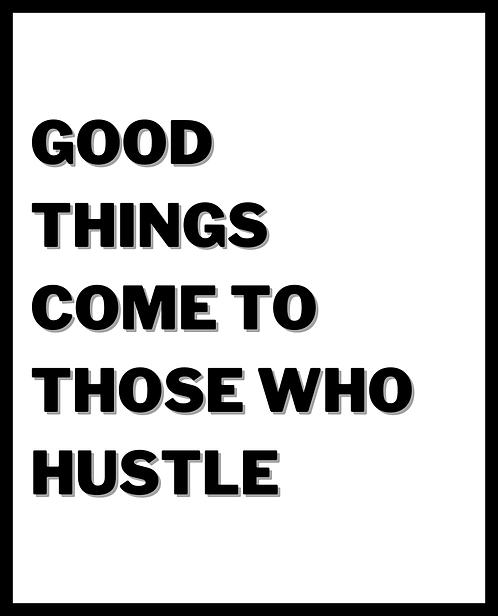 Good Things Come To Those Who Hustle 24x30cm Art Print
