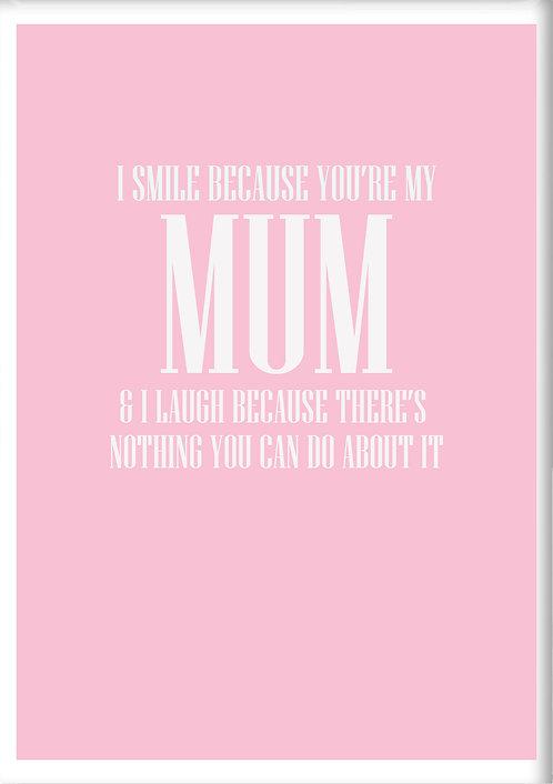 I Smile Because You're My Mum Fridge Magnet