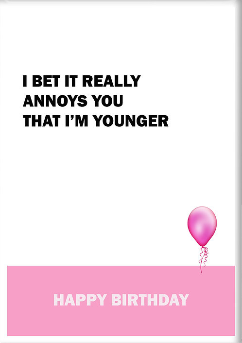 I Bet It Really Annoys You That I'm Younger Fridge Magnet