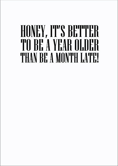 Honey, It's Better To Be A Year Older Birthday Greeting Card