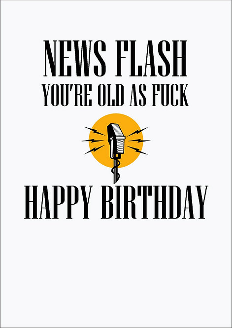 News Flash You're Old As Fuck Greeting Card