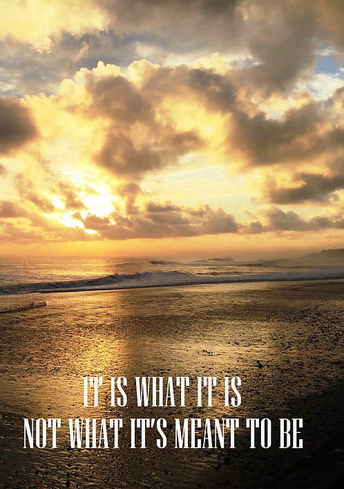 It Is What It Is Not What It's Meant To Be Greeting Card