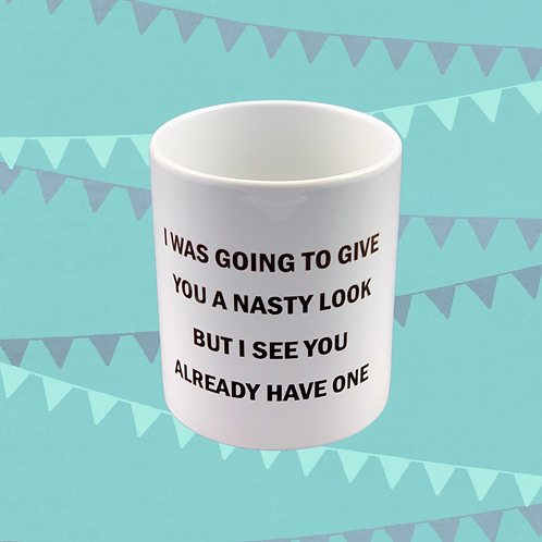 I Was Going To Give You A Nasty Look Gift Mug