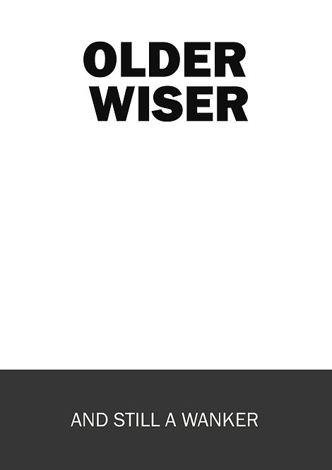 Older Wiser And Still A Wanker Greeting Card
