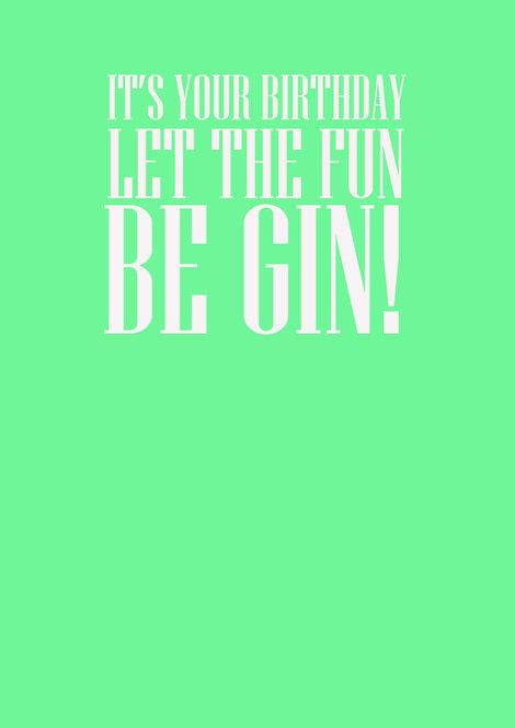 It's Your Birthday Let The Fun Be Gin! Greeting Card