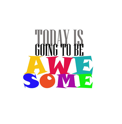 Today Is Going To Be Awesome 30x30cm Art Print.