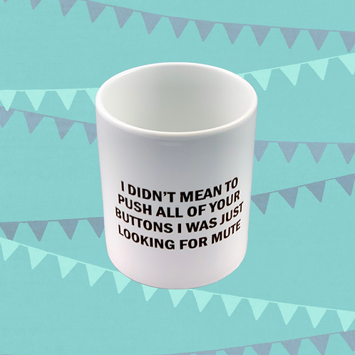 I Didn't mean To Push All Of Your Buttons Gift Mug