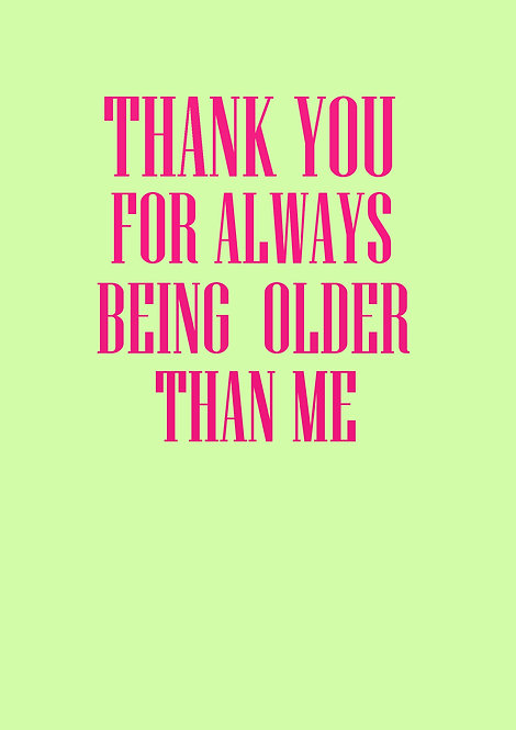 Thank You For Always Being Older Than Me Greeting Card