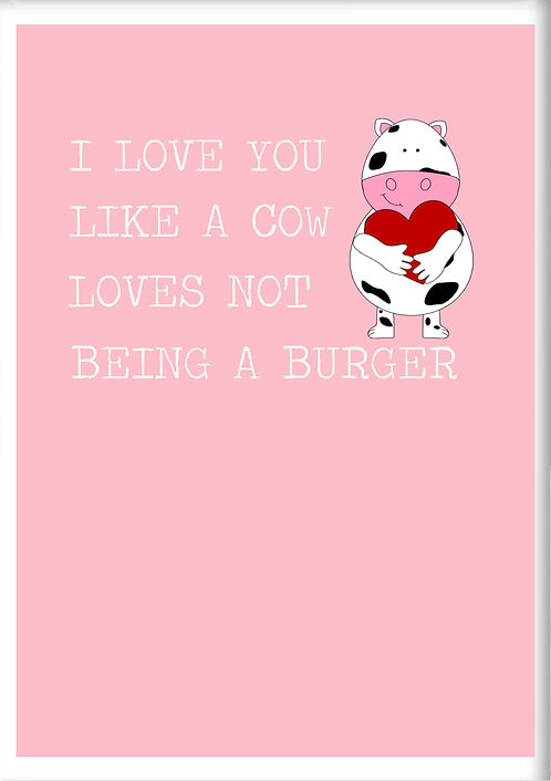 I Love You Like A Cow Loves Not Being A Burger Fridge Magnet