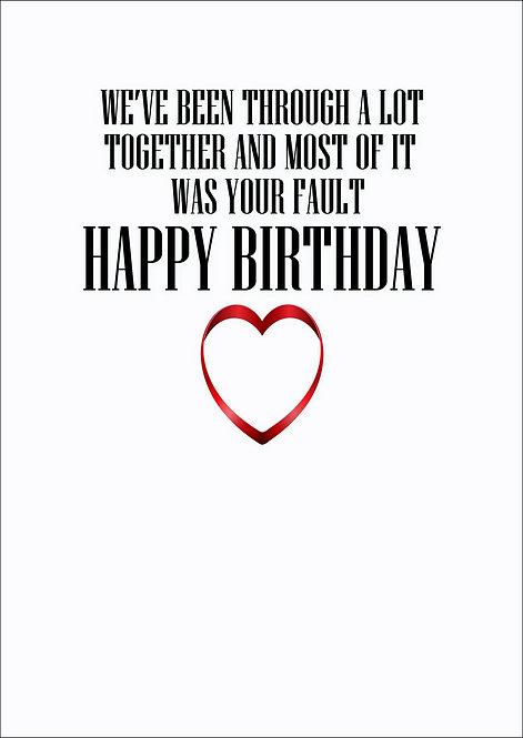 We've Been Through A Lot Together Birthday Greeting Card