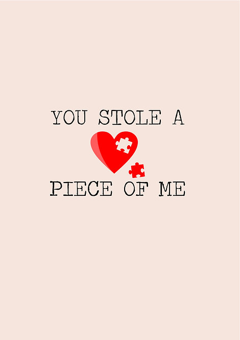 You Stole A Piece Of Me Greeting Card