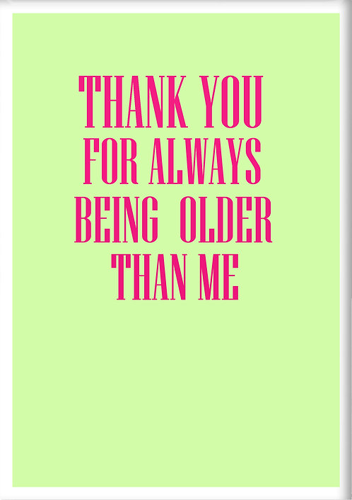 Thank You For Always Being Older Than Me Fridge Magnet
