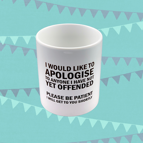 I Would Like To Apologise To Anyone Gift Mug