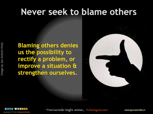 Never seek to blame others