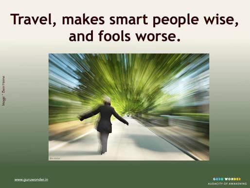 Travel, makes us smart ....