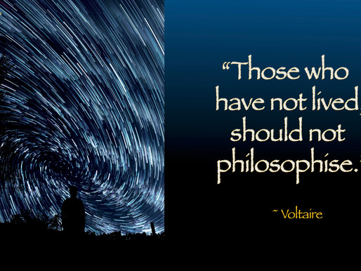 Those who have not lived, should not philosophise