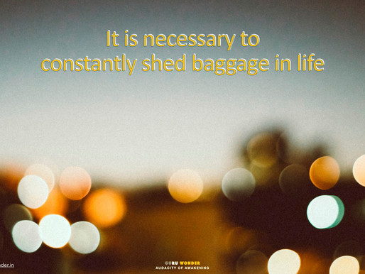 It is necessary to constantly shed baggage in life.