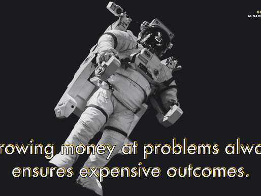 Throwing money at a problem always ensures expensive outcomes.