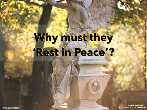 Why must they, Rest in Peace?