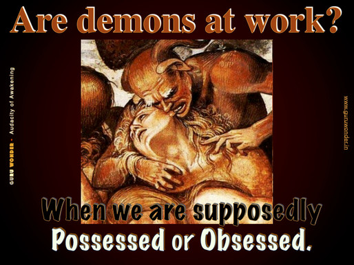 Are Demons at work?