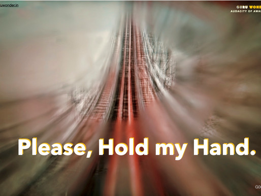 Please, hold my hand.