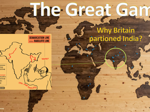 The Great Game - Why Britain partitioned India?
