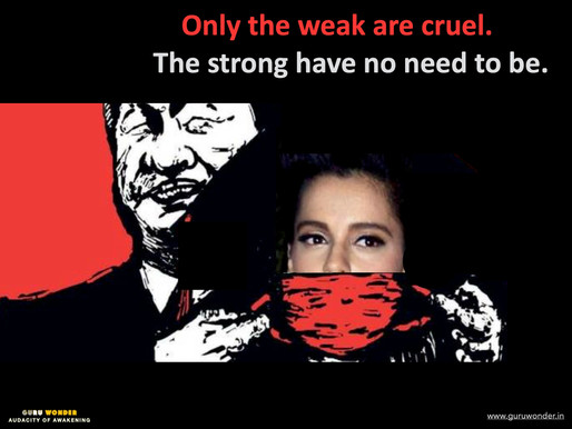 Only the weak are cruel. The strong ...