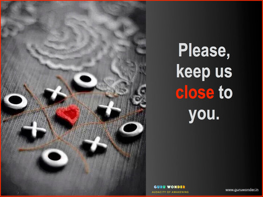 Please, keep us close to you.