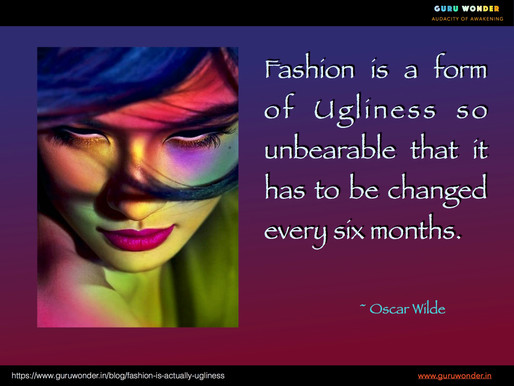 Fashion is usually ugliness