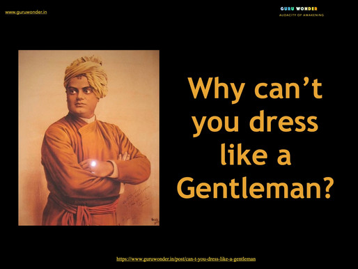 Can't you dress like a gentleman?
