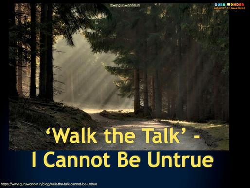 'Walk the Talk' - I Cannot be Untrue