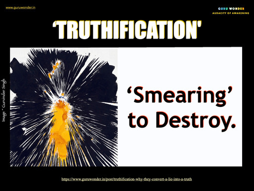'Truthification' - Why they convert a lie into a truth?