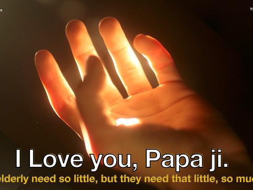 I love you, Papa ji.