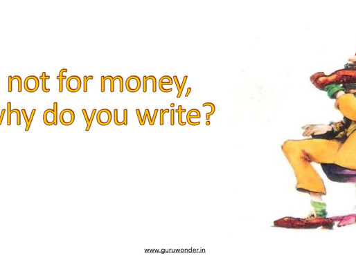 If it's not for money, then why do you write?