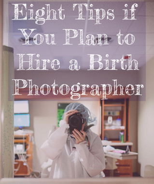 Eight Tips if You Plan to Hire a Birth Photographer