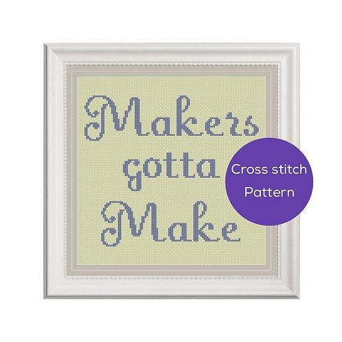 Makers Gotta Make Cross Stitch Pattern