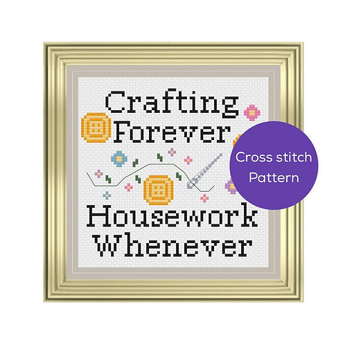Crafting Forever, Housework Whenever Cross Stitch Pattern