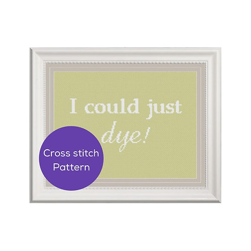 I Could Just Dye Cross Stitch Pattern