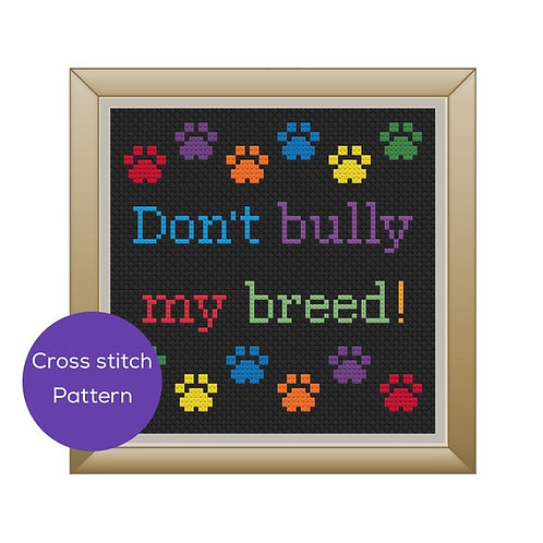 Don't Bully My Breed Cross Stitch Pattern