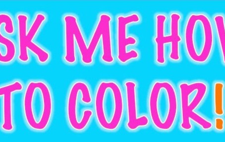 ASK ME HOW TO COLOR!