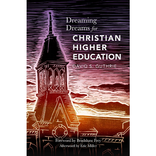 Dreaming Dreams for Christian Higher Education
