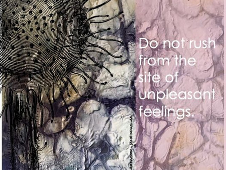 Don't rush from your unpleasant feelings