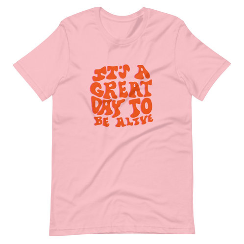 It's a great day to be alive t-shirt
